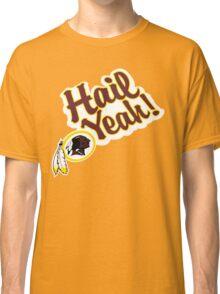 Redskins Hail Yeah Classic T-Shirt