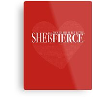 And though she be but little, she is fierce. Metal Print