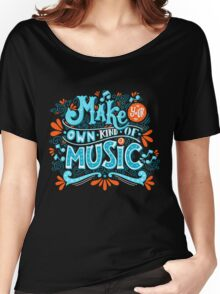 Make your own kind of music Women's Relaxed Fit T-Shirt