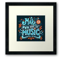 Make your own kind of music Framed Print
