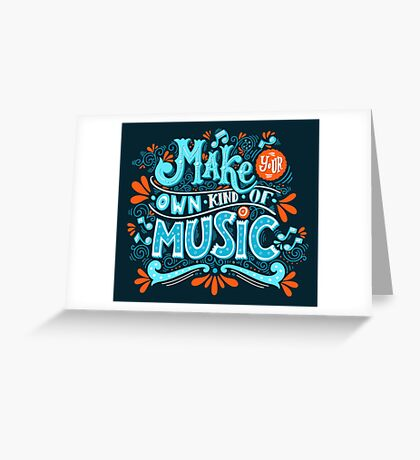 Make your own kind of music Greeting Card