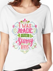 I was made for sunny days Women's Relaxed Fit T-Shirt