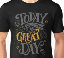 Great Day, Inspirational Quote Unisex T-Shirt