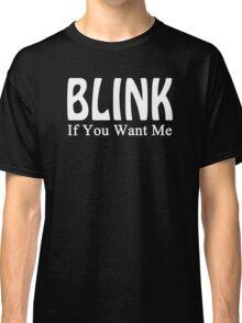 Blink If You Want Me Gunny Slogan Classic T-Shirt
