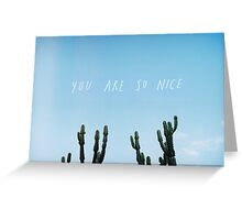 You Are So Nice Greeting Card
