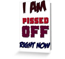 PISSED OFF Greeting Card