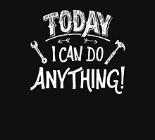 Today I Can Do Anything, Craftmanship Saying Unisex T-Shirt