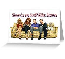 There's no hell like home Greeting Card