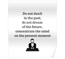 Buddhist Quote - Do no dwell in the past Poster