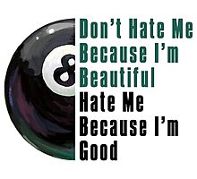 Im Beautiful Im Good 8 Ball Photographic Print