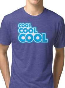 Cool, Cool, Cool Tri-blend T-Shirt