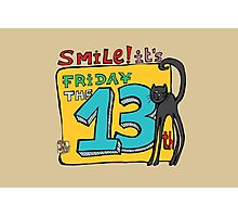 Smile! It's Friday the 13th Photographic Print