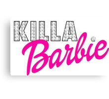 KILLA Barbie -- Playtime is Over! Canvas Print