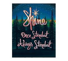 Shine; Once Stardust Always Stardust Photographic Print