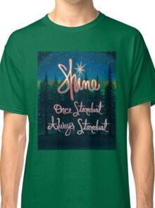 Shine; Once Stardust Always Stardust Classic T-Shirt