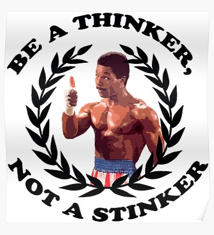 APOLLO CREED - BE A THINKER, NOT A STINKER Poster
