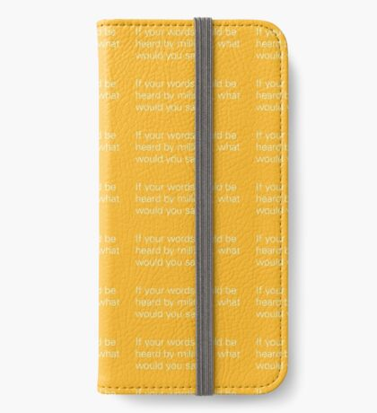 If your words can be heard by millions, what would you say? iPhone Wallet/Case/Skin