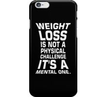 Weight loss is not a physical challenge it's a mental one. - Gym Motivational Quote iPhone Case/Skin