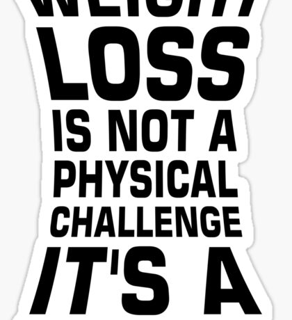 Weight loss is not a physical challenge it's a mental one. - Gym Motivational Quote Sticker