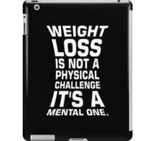 Weight loss is not a physical challenge it's a mental one. - Gym Motivational Quote iPad Case/Skin