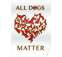 ALL DOGS MATTER <3 Poster