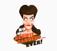 NO MORE BERNIE SANDERS...EVER! Unisex T-Shirt