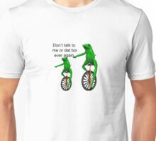 don't talk to me or dat boi ever again Unisex T-Shirt