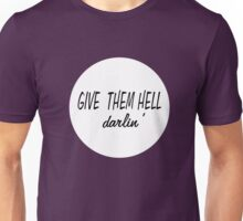 Give them Hell Darlin' Unisex T-Shirt