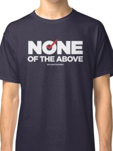 None of the Above Classic T-Shirt