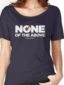 None of the Above Women's Relaxed Fit T-Shirt