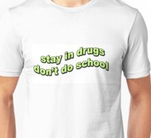 Stay in drugs, don't do school Unisex T-Shirt