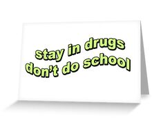 Stay in drugs, don't do school Greeting Card