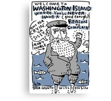 Welcome to Washington Island! Quit Yer Cryin'. Canvas Print