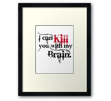 I can kill you with my brain. Framed Print