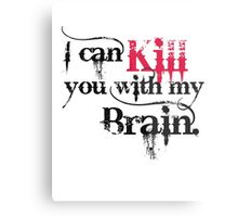 I can kill you with my brain. Metal Print