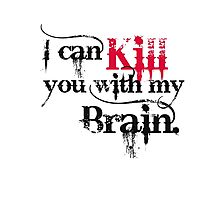 I can kill you with my brain. Photographic Print