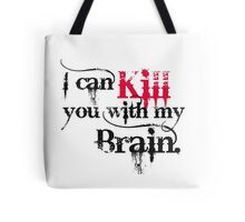 I can kill you with my brain. Tote Bag