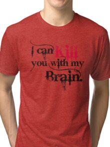 I can kill you with my brain. Tri-blend T-Shirt