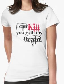 I can kill you with my brain. Womens Fitted T-Shirt
