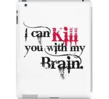 I can kill you with my brain. iPad Case/Skin