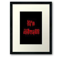 It's Alive!! Framed Print