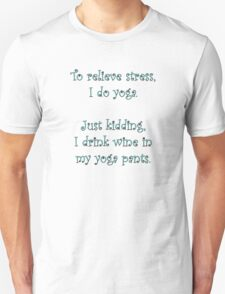 Relieve Stress - Drink Wine in Yoga Pants Funny Cu Unisex T-Shirt