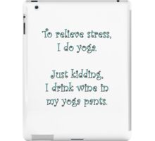 Relieve Stress - Drink Wine in Yoga Pants Funny Cu iPad Case/Skin