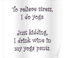 Relieve Stress - Drink Wine in Yoga Pants Funny Cu Poster