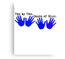 Two by Two, Hands of Blue. Canvas Print