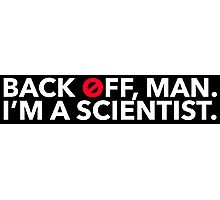 Back off, Man. I'm a Scientist. Photographic Print