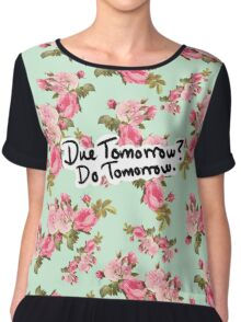Due Tomorrow? Do Tomorrow. Floral Background Chiffon Top
