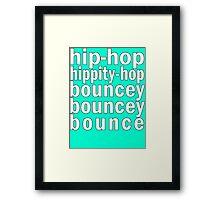 Hip Hop Hippity-Hop Bouncy Bouncy Bounce Framed Print