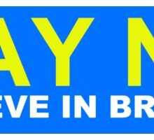 Say NO Believe in Britain Sticker