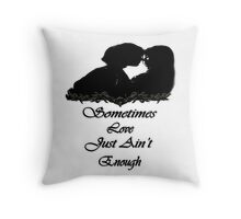 Sometimes Love just ain't enough/ Art +  Products Design Throw Pillow